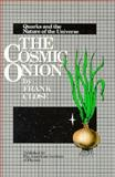 The Cosmic Onion : Quarks and the Nature of the Universe, Close, Frank, 0883184915