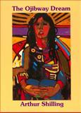 The Ojibway Dream, Arthur Shilling, 0887764916