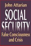 Social Security : False Consciousness and Crisis, Attarian, John, 1412804914