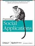 Programming Social Applications : Building Viral Experiences with OpenSocial, OAuth, OpenID, and Distributed Web Frameworks, LeBlanc, Jonathan, 1449394914
