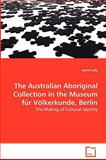 The Australian Aboriginal Collection in the Museum Fnr V÷Lkerkunde, Berlin, Janice Lally, 3639034910