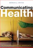 Communicating Health : A Culture-Centered Approach, Dutta, Mohan J., 0745634915