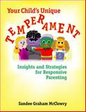 Your Child's Unique Temperament : Insights and Strategies for Responsive Parenting, McClowry, Sandee Graham, 0878224912