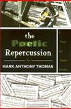 The Poetic Repercussion : A Poetic and Musical Narrative, Thomas, Mark Anthony, 0970364911