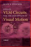 Analog VLSI Circuits for the Perception of Visual Motion, Stocker, Alan A., 047085491X