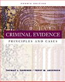 Criminal Evidence : Principles and Cases, Gardner, Thomas J. and Anderson, Terry M., 053451491X