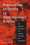 Responding to Crisis in Contemporary Mexico : The Political Writings of Paz, Fuentes, Monsivais, and Poniatowska, Brewster, Claire, 0816524912
