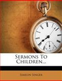 Sermons to Children..., Simeon Singer, 1277014914