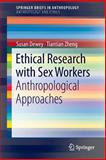 Ethical Research with Sex Workers : Anthropological Approaches, Dewey, Susan and Zheng, Tiantian, 1461464919