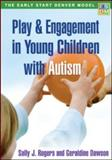 Play and Engagement in Young Children with Autism : The Early Start Denver Manual, Rogers, Sally J. and Dawson, Geraldine, 1606234919
