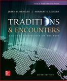 Traditions and Encounters : A Global Perspective on the Past, Bentley, Jerry and Ziegler, Herbert, 0077504917