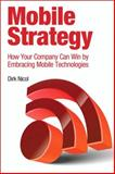 Mobile Strategy : How Your Company Can Win by Embracing Mobile Technologies, Nicol, Dirk, 013309491X