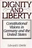 Dignity and Liberty, Edward J. Eberle, 027597491X