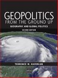 Geopolitics from the Ground Up : Geography and Global Politics, Haverluk, Terry, 0470144912