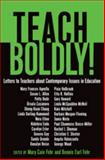 Teach Boldly! : Letters to Teachers about Contemporary Issues in Education, Fehr, Dennis Earl and Fehr, Mary Cain, 1433104911