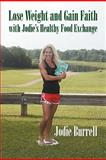 Lose Weight and Gain Faith with Jodie's Healthy Food Exchange, Jodie Burrell, 1609114914