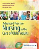 Advanced Practice Nursing in the Care of Older Adults, Laurie Kennedy-Malone and Kathleen Ryan Fletcher, 0803624913