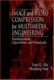 Image and Video Compression for Multimedia Engineering : Fundamentals, Algorithms, and Standards, Shi, Yun Q. and Sun, Huifang, 0849334918