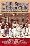 The Life Space of the Urban Child : Perspectives on Martha Muchow's Classic Study, , 1412854911