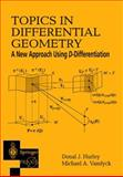 Topics in Differential Geometry : A New Approach Using D-Differentiation, Hurley, Donal J. and Van Dyck, Michel A., 1852334916