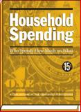 Household Spending : Who Spends How Much on What, 15th Ed, Editors of New Strategist Publications, 1935114913