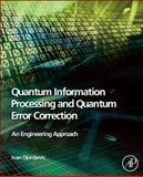 Quantum Information Processing and Quantum Error Correction : An Engineering Approach, Djordjevic, Ivan, 0123854911