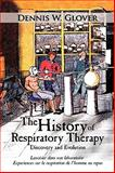 The History of Respiratory Therapy, Dennis W. Glover, 1449014917