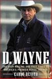 D. Wayne : The High-Rolling and Fast Times of America's Premier Horse Trainer, DeVito, Carlo, 0071414924