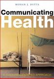 Communicating Health : A Culture-Centered Approach, Dutta, M., 0745634923