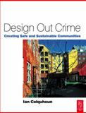 Design Out Crime : Creating Safe and Sustainable Communities, Colquhoun, Ian, 0750654929