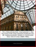 Tell-Bibliographie, Umfassend I. Die Tellsage Vor Und Ausser Schiller (15.-20. Jahrhundert) Sowie Ii. Schillers Tell-Dichtung (1804-1906)., Franz Heinemann, 1141084929