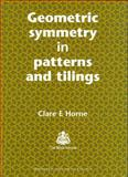 Geometric Symmetry in Patterns and Tilings, Horne, C. E., 1855734923
