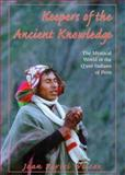 Keepers of the Ancient Knowledge : The Mystical World of the Q'ero Indians of Peru, Wilcox, Joan P., 1862044929