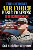 The Ultimate Guide to Air Force Basic Training, Nicholas Van Wormer, 1932714928