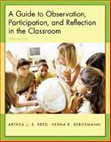 A Guide to Observation, Participation, and Reflection in the Classroom, Reed, Arthea J. S. and Bergemann, Verna E., 0072874929