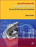 Up and Running with AutoCAD 2014 : 2D and 3D Drawing and Modeling, Gindis, Elliot, 0124104924