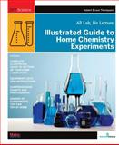 Illustrated Guide to Home Chemistry Experiments : All Lab, No Lecture, Thompson, Robert Bruce, 0596514921