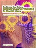 Reclaiming Your Future : Entrepreneurial Thinking in Health Care, O'Connor, Edward J. and Fiol, C. Marlena, 092467492X