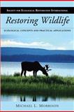Restoring Wildlife : Ecological Concepts and Practical Applications, Morrison, Michael L. and Society for Ecological Restoration International Staff, 159726492X