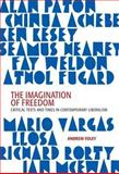 The Imagination of Freedom : Critical Texts and Times in Liberal Literature, Foley, Andrew, 1868144925