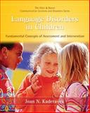 Language Disorders in Children : Fundamental Concepts of Assessment and Intervention, Kaderavek, Joan N., 0131574922