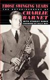 Those Swinging Years, Charlie Barnet and Stanley Dance, 0306804921