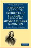 Memoirs of the Chief Incidents of the Public Life of Sir George Thomas Staunton, Bart. , Hon. D. C. L. of Oxford : One of the King's Commissioners to the Court of Pekin, and Afterwards for Some Time Member of Parliament for South Hampshire, Staunton, George Thomas, 1108014925