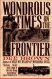 Wondrous Times on the Frontier, Brown, Dee Alexander, 0060974923