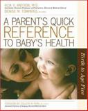 A Parent's Quick Reference to Baby's Health : Birth to Age Five, Antoon, Alia Y. and Tompkins, Denise M., 0737304928