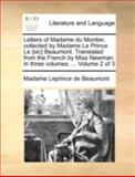 Letters of Madame du Montier, Collected by Madame le Prince le [Sic] Beaumont Translated from the French by Miss Newman in Three Volumes Volum, Madame Leprince De Beaumont, 1140754920