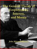 The General Theory of Employment, Interest, and Money, John Keynes, 1467934925