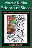 Victoria Welby and the Science of Signs : Significs, Semiotics, Philosophy of Language, Petrilli, Susan, 141285492X