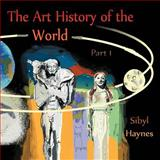 The Art History of the World, Sibyl Haynes, 1463414927