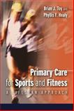 Primary Care for Sports and Fitness : A Lifespan Approach, Toy, Brian J. and Healy, Phyllis F., 0803614926